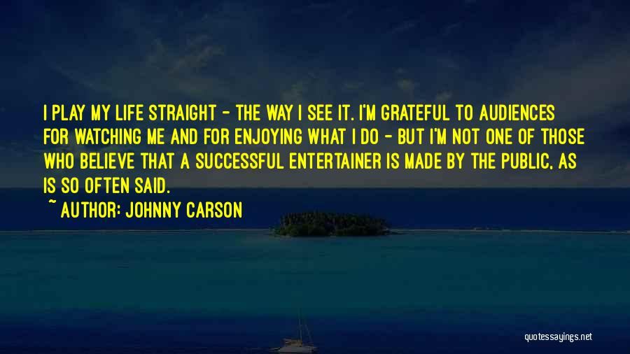 Enjoying Life As It Is Quotes By Johnny Carson