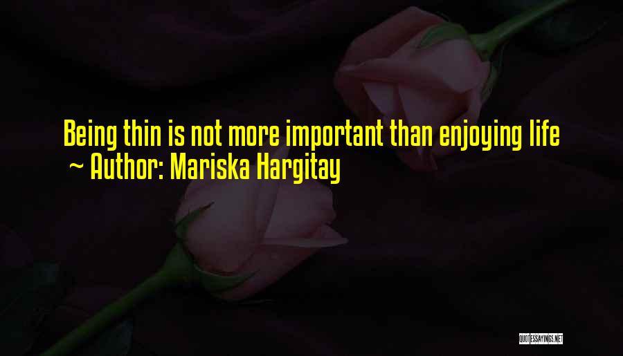 Enjoying Life As It Is Quotes By Mariska Hargitay