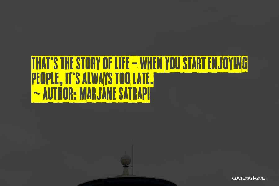 Enjoying Life As It Is Quotes By Marjane Satrapi