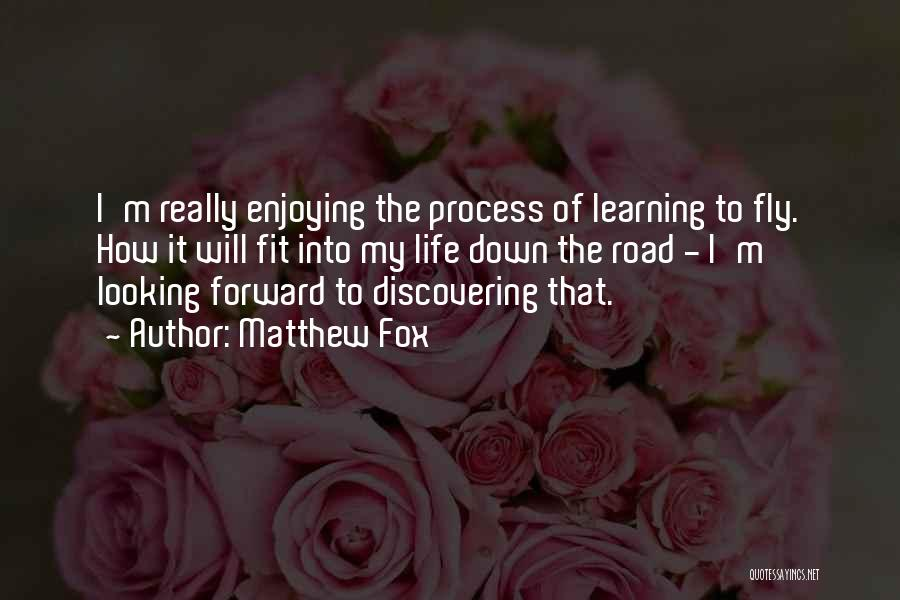 Enjoying Life As It Is Quotes By Matthew Fox