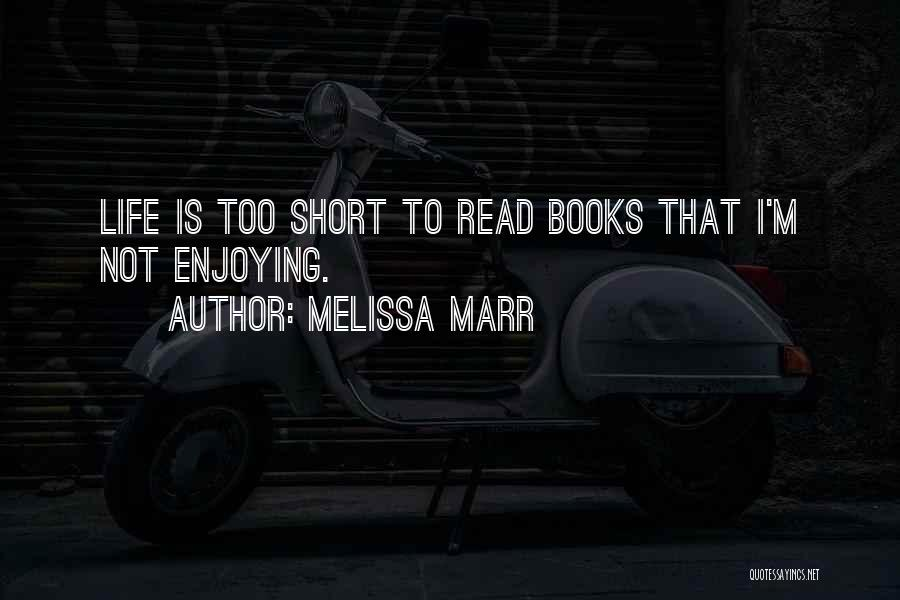 Enjoying Life As It Is Quotes By Melissa Marr