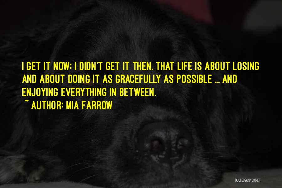 Enjoying Life As It Is Quotes By Mia Farrow