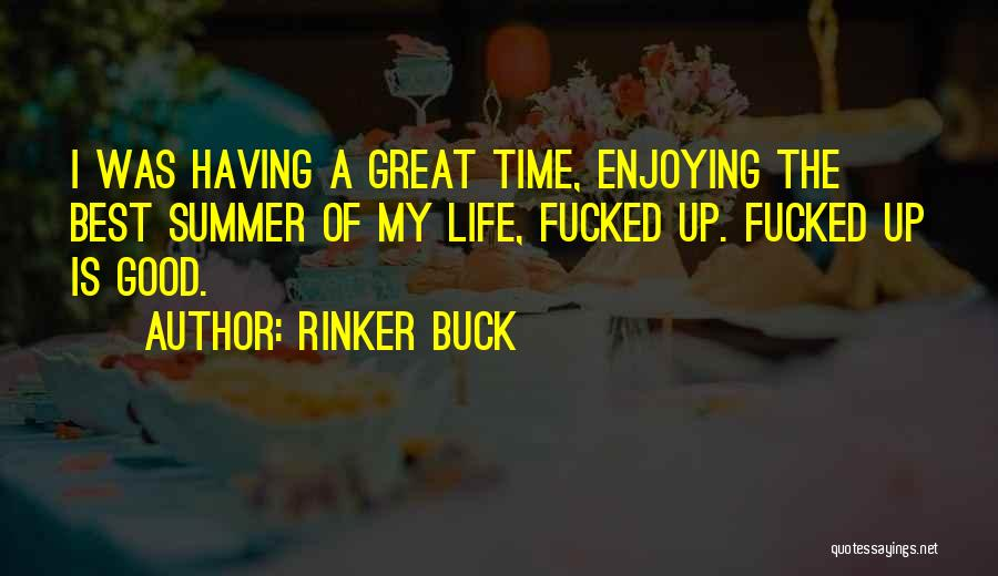 Enjoying Life As It Is Quotes By Rinker Buck