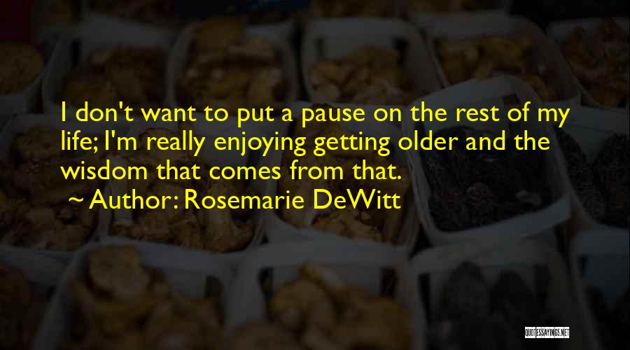 Enjoying Life As It Is Quotes By Rosemarie DeWitt