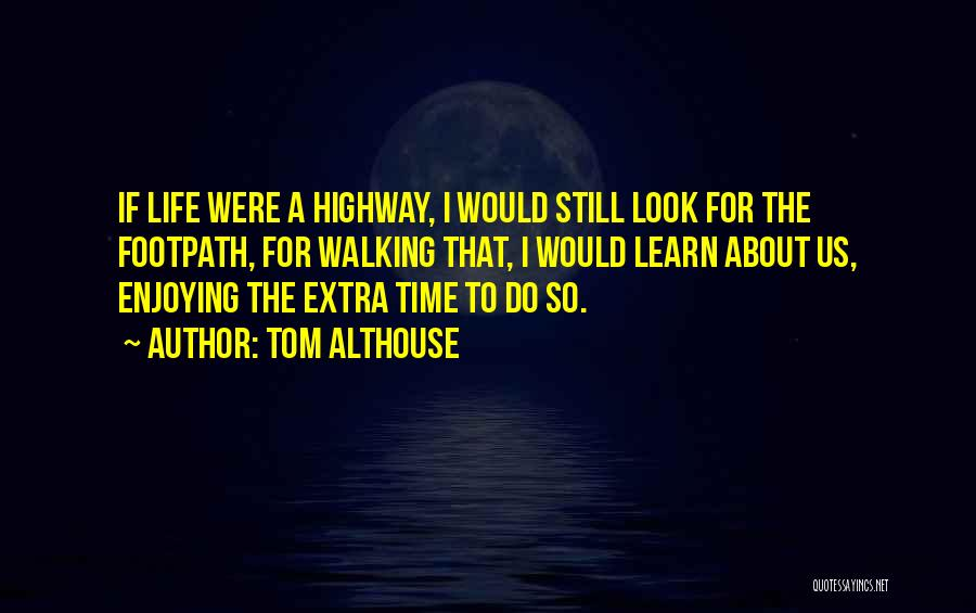 Enjoying Life As It Is Quotes By Tom Althouse