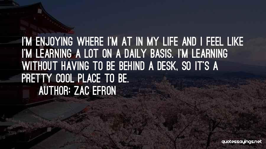Enjoying Life As It Is Quotes By Zac Efron