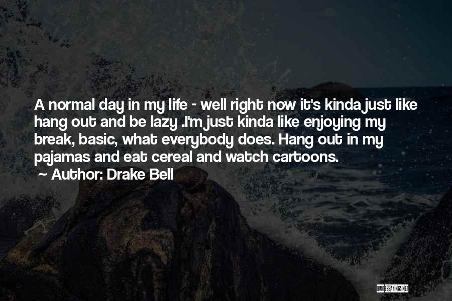 Enjoying Life Now Quotes By Drake Bell