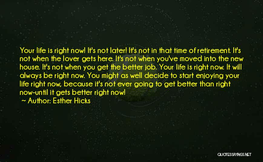 Enjoying Life Now Quotes By Esther Hicks