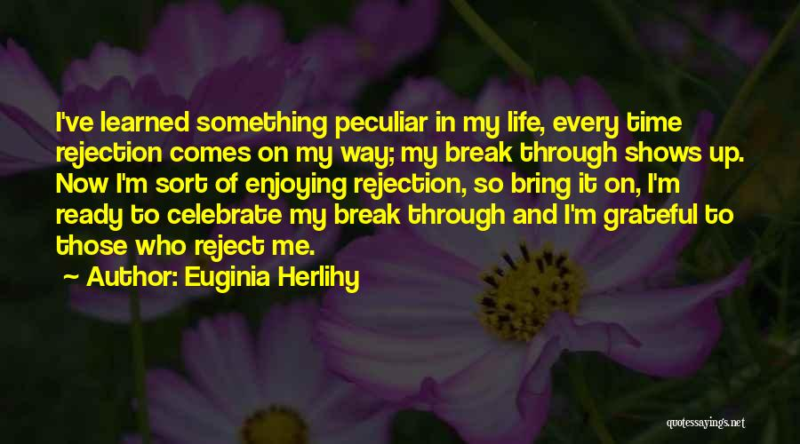 Enjoying Life Now Quotes By Euginia Herlihy