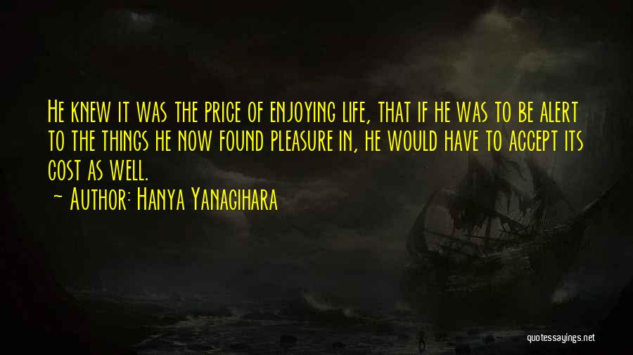 Enjoying Life Now Quotes By Hanya Yanagihara