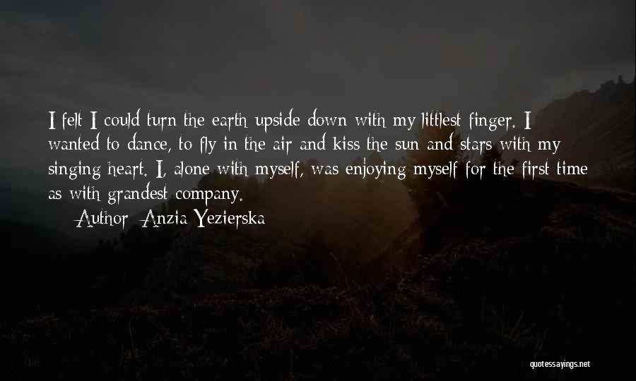 Enjoying Your Own Company Quotes By Anzia Yezierska