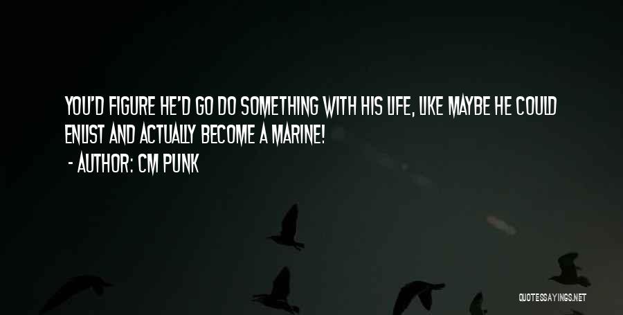 Enlist Quotes By CM Punk