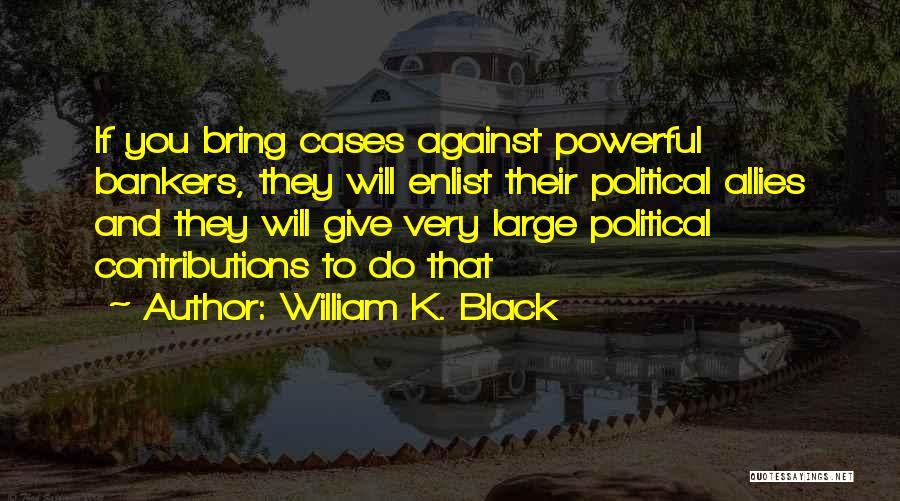 Enlist Quotes By William K. Black
