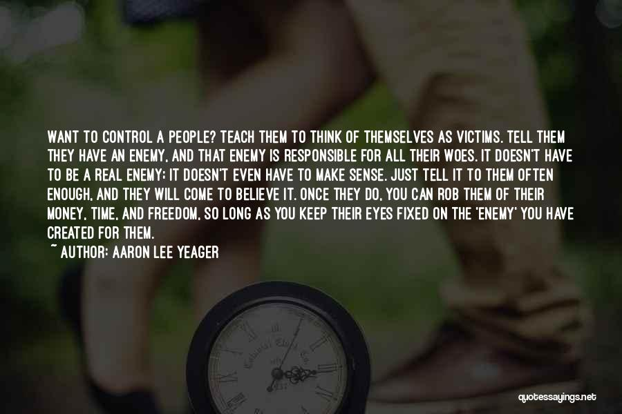 Enough Time Quotes By Aaron Lee Yeager