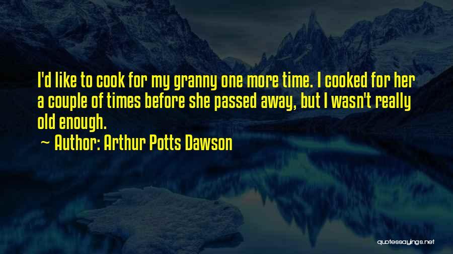 Enough Time Quotes By Arthur Potts Dawson
