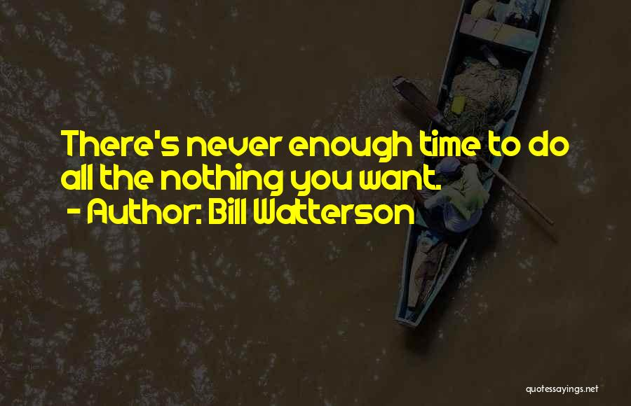 Enough Time Quotes By Bill Watterson