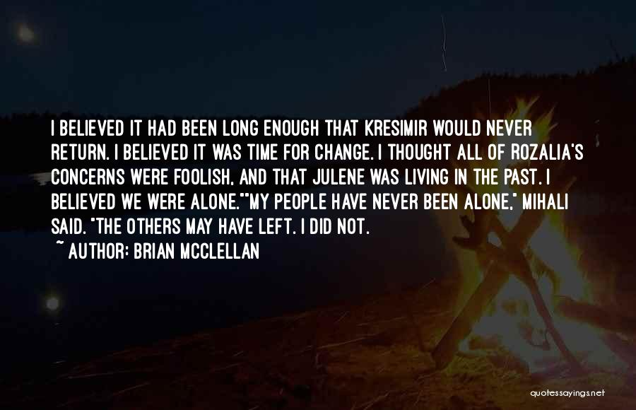 Enough Time Quotes By Brian McClellan