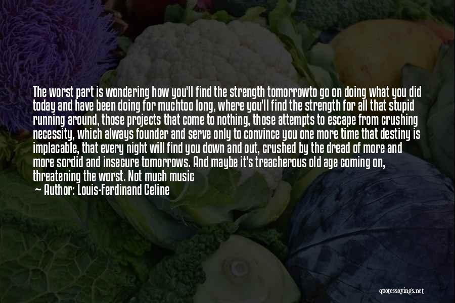 Enough Time Quotes By Louis-Ferdinand Celine