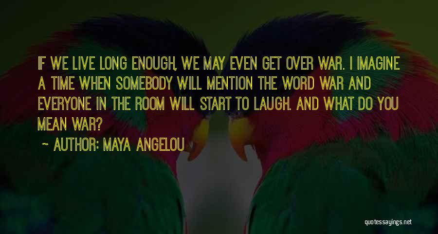 Enough Time Quotes By Maya Angelou