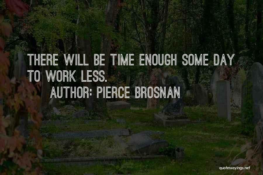 Enough Time Quotes By Pierce Brosnan