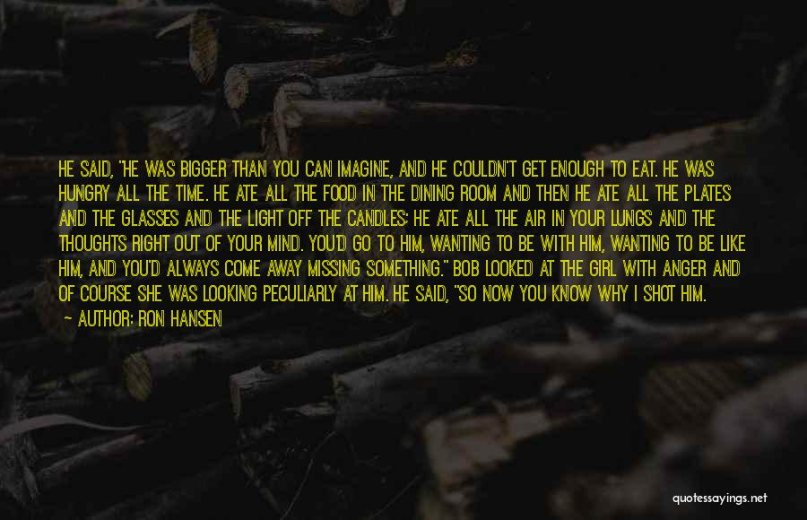Enough Time Quotes By Ron Hansen