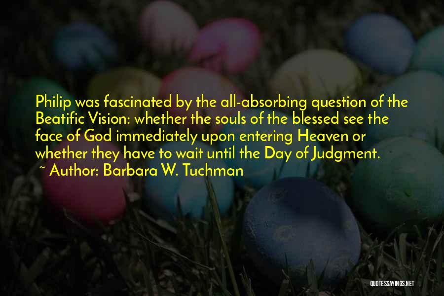Entering Into Heaven Quotes By Barbara W. Tuchman