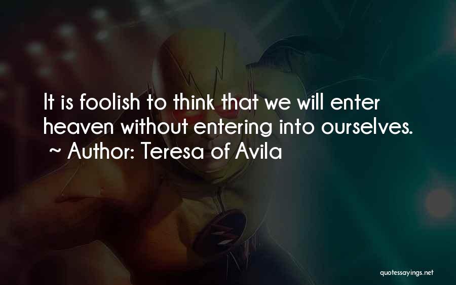 Entering Into Heaven Quotes By Teresa Of Avila