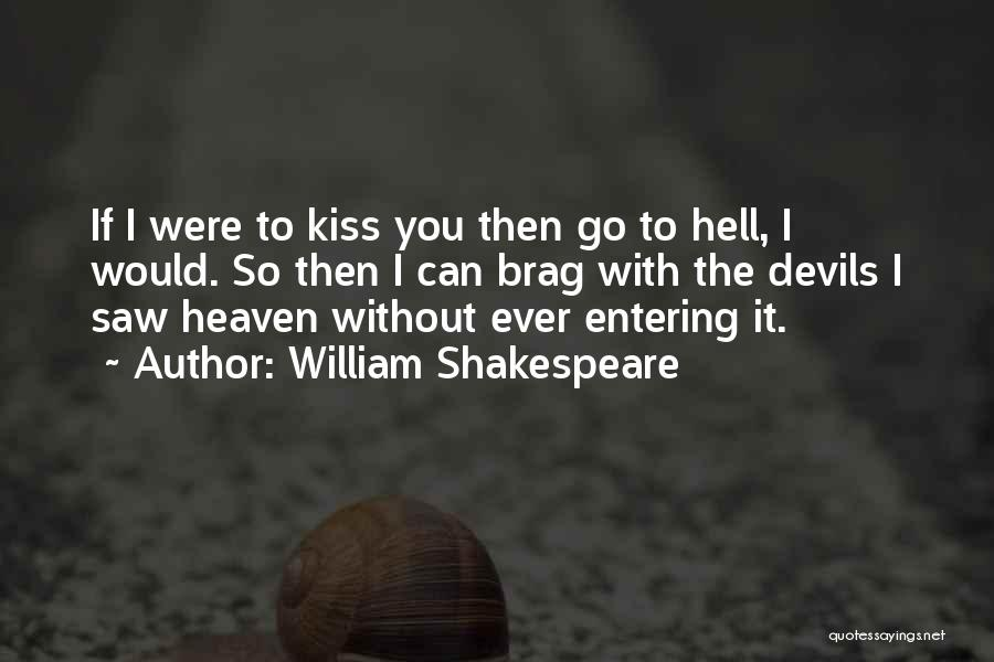 Entering Into Heaven Quotes By William Shakespeare
