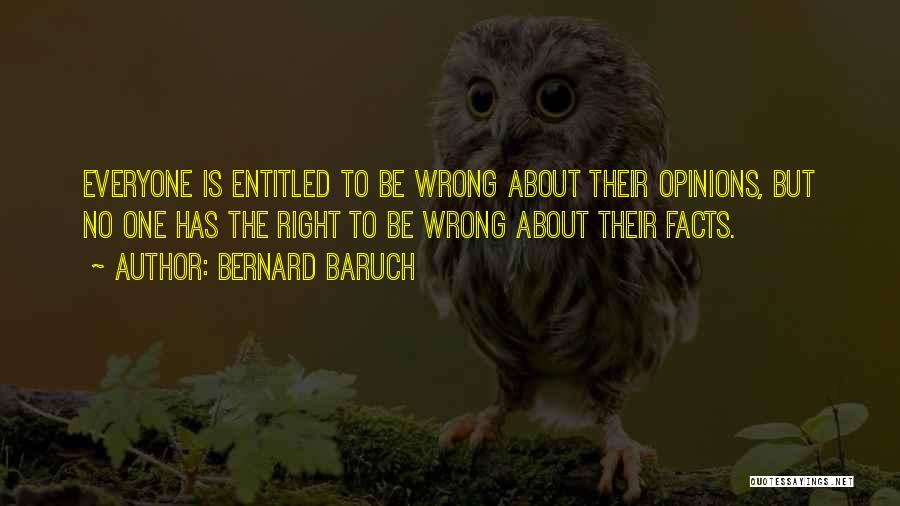 Entitled To Their Opinion Quotes By Bernard Baruch