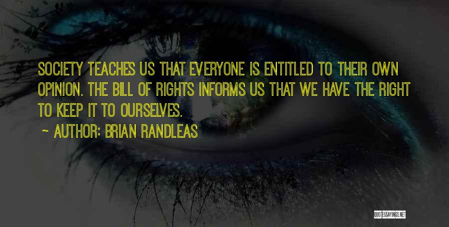 Entitled To Their Opinion Quotes By Brian Randleas