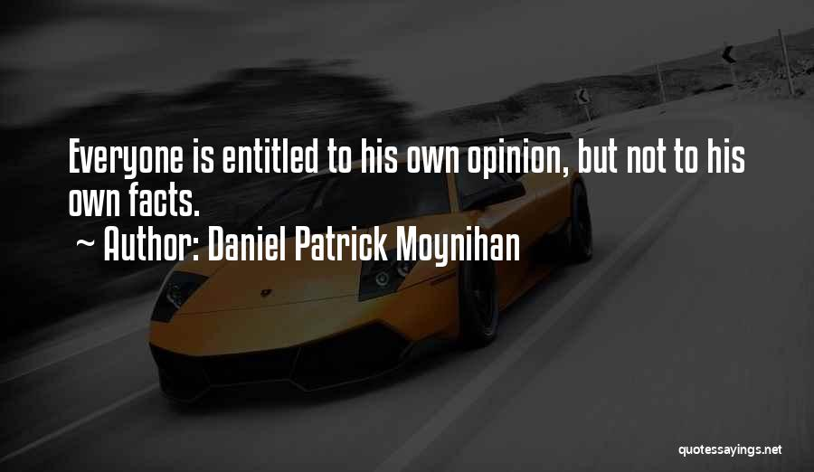 Entitled To Their Opinion Quotes By Daniel Patrick Moynihan