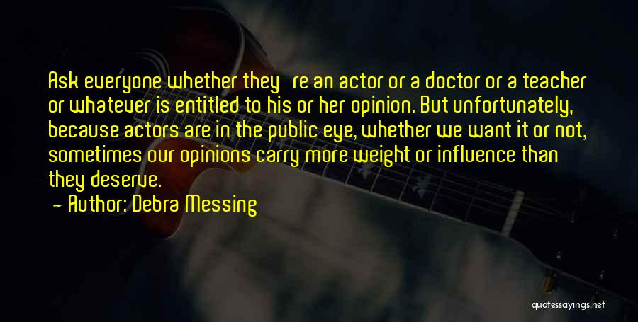 Entitled To Their Opinion Quotes By Debra Messing