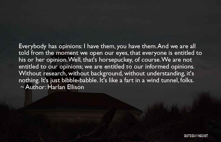 Entitled To Their Opinion Quotes By Harlan Ellison