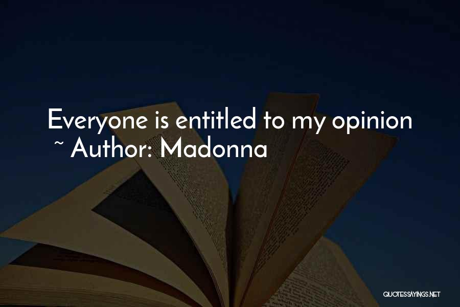 Entitled To Their Opinion Quotes By Madonna