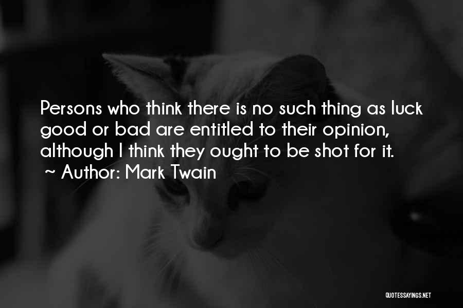 Entitled To Their Opinion Quotes By Mark Twain
