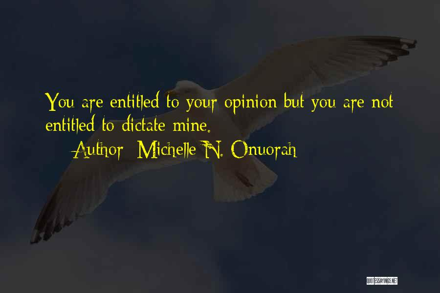 Entitled To Their Opinion Quotes By Michelle N. Onuorah