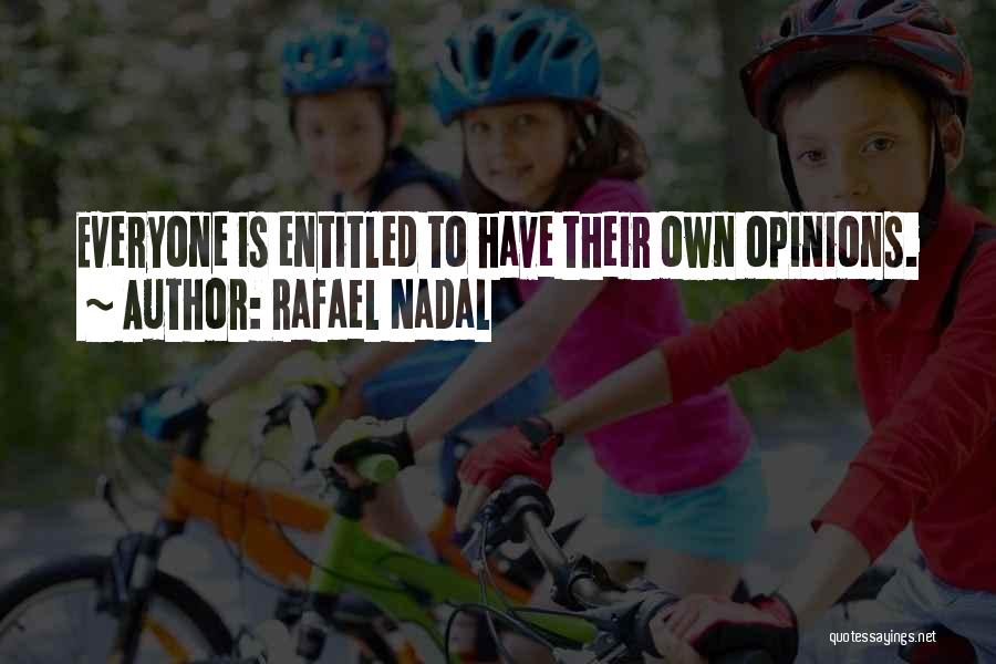 Entitled To Their Opinion Quotes By Rafael Nadal