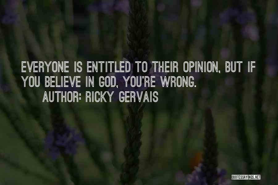 Entitled To Their Opinion Quotes By Ricky Gervais