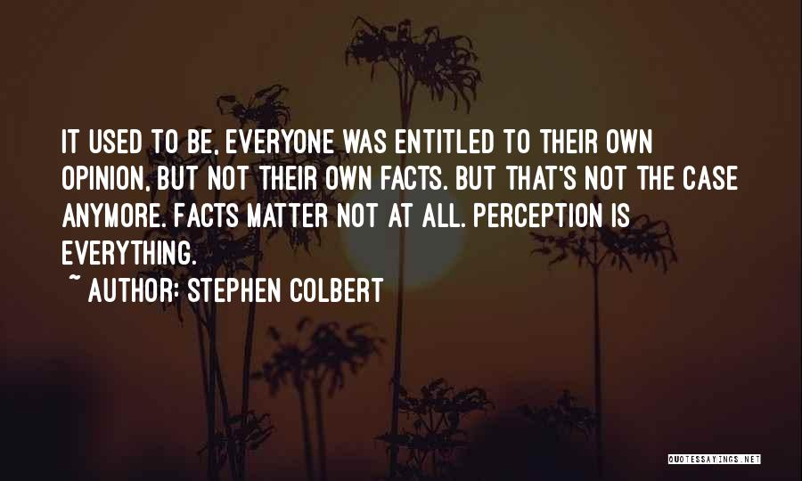 Entitled To Their Opinion Quotes By Stephen Colbert