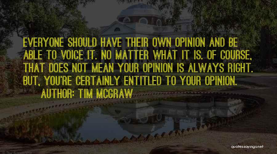 Entitled To Their Opinion Quotes By Tim McGraw