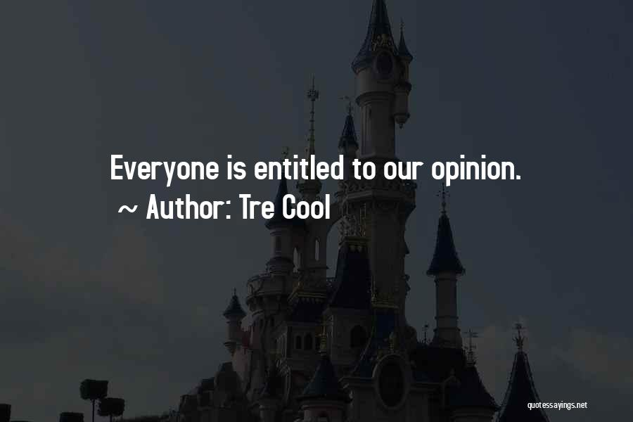 Entitled To Their Opinion Quotes By Tre Cool