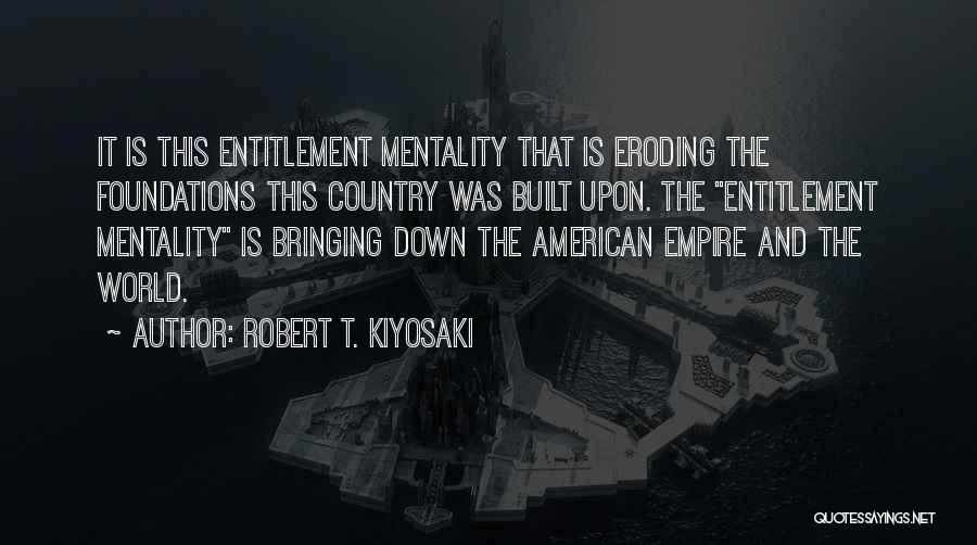 Entitlement Mentality Quotes By Robert T. Kiyosaki
