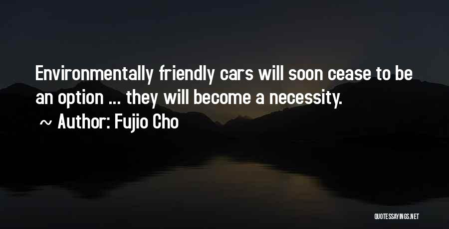 Environmentally Friendly Quotes By Fujio Cho