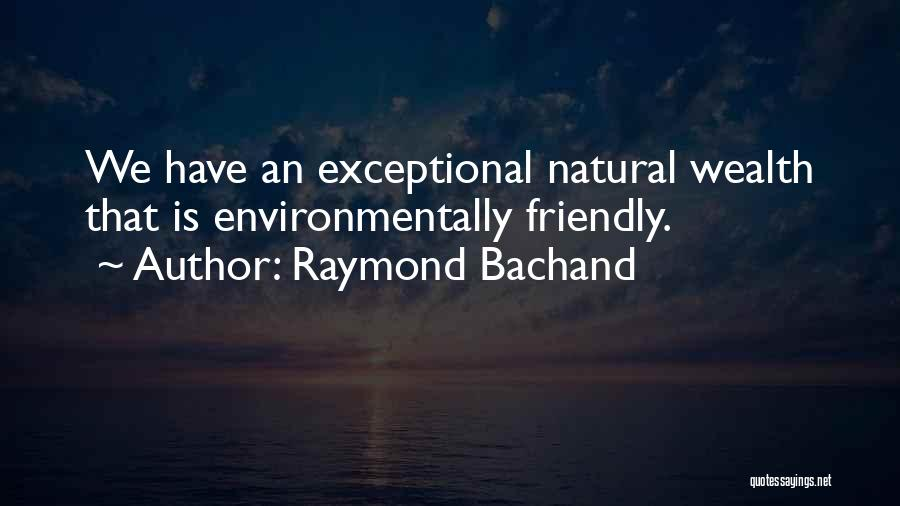 Environmentally Friendly Quotes By Raymond Bachand