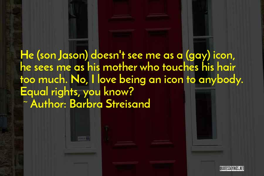 Equal Rights Love Quotes By Barbra Streisand