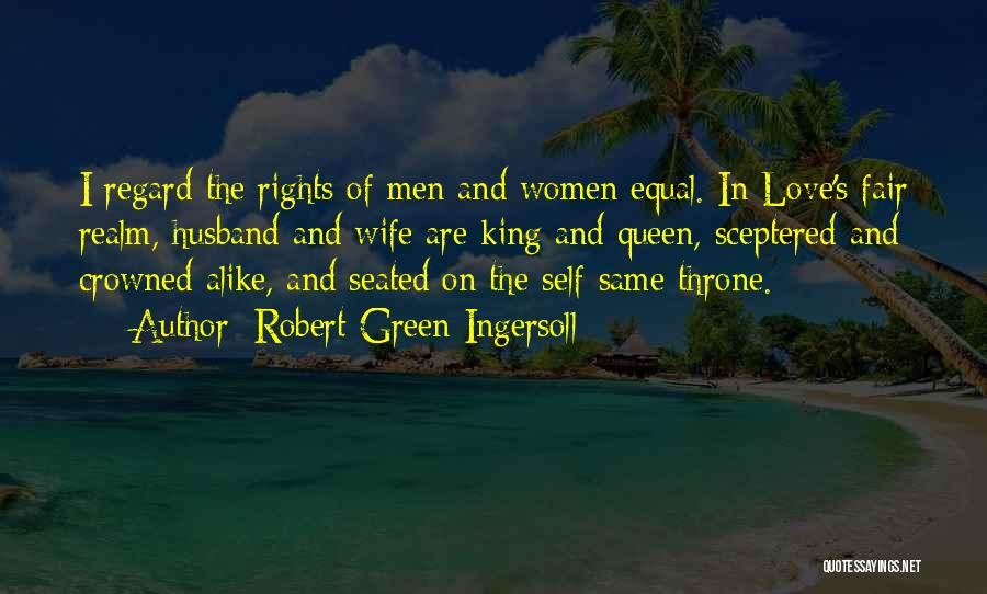 Equal Rights Love Quotes By Robert Green Ingersoll