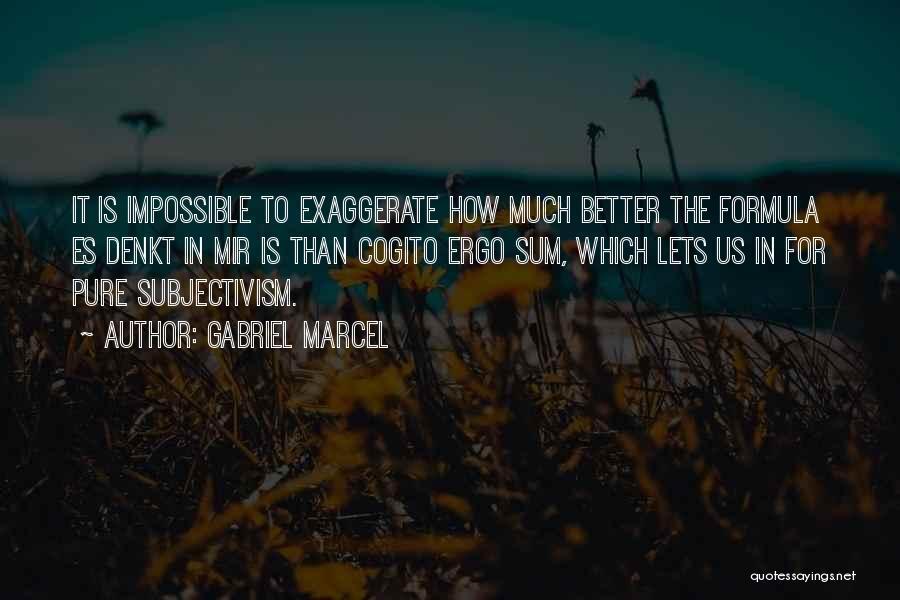 Ergo Sum Quotes By Gabriel Marcel