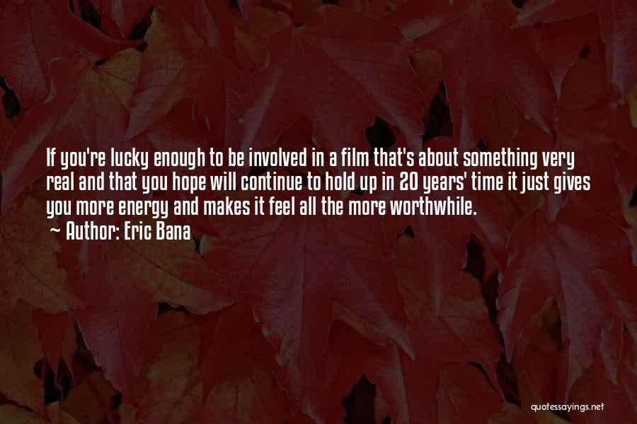 Eric Bana Quotes 1074799