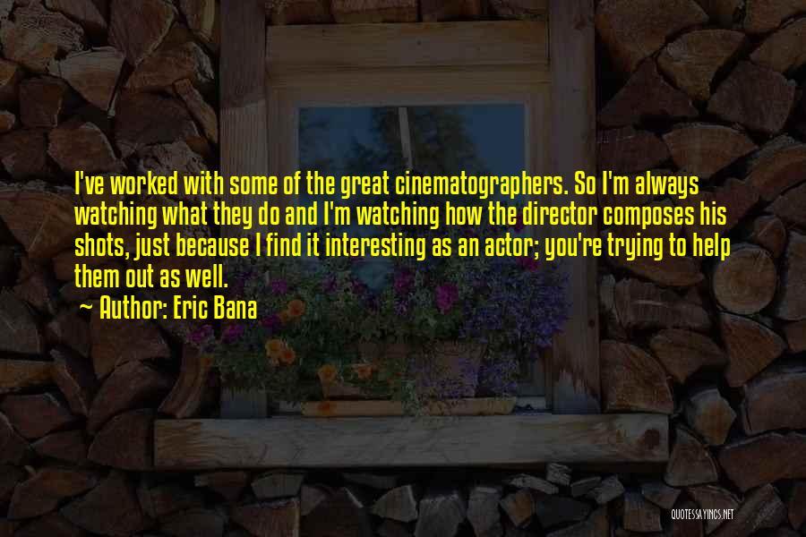 Eric Bana Quotes 1103516