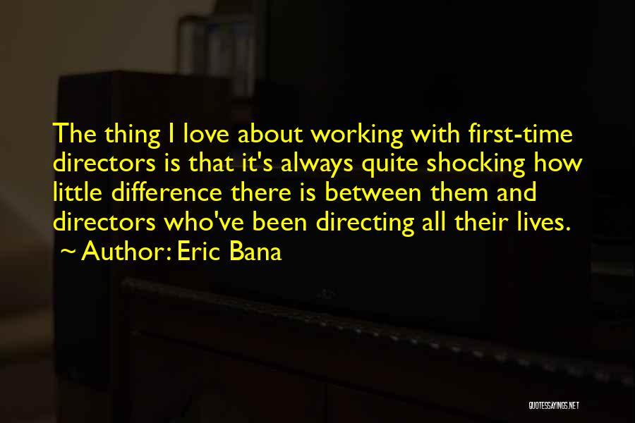 Eric Bana Quotes 1428484
